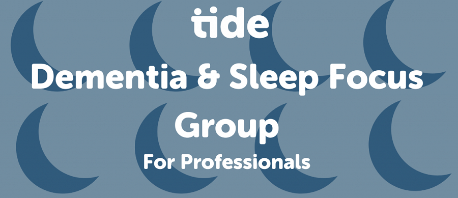 Dementia and Sleep Focus Group – Tide
